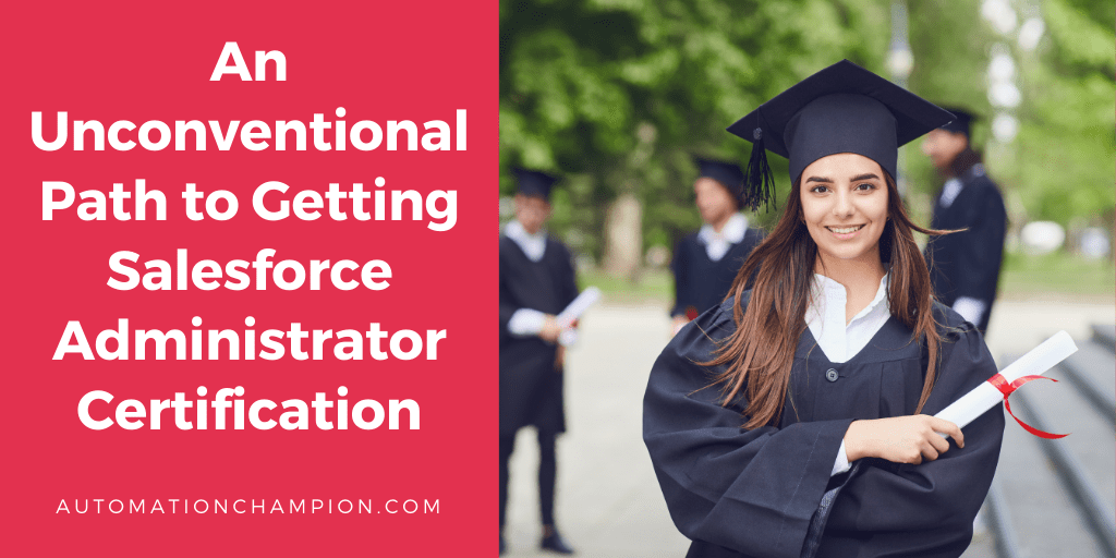 An Unconventional Path to Getting Salesforce Administrator Certification!