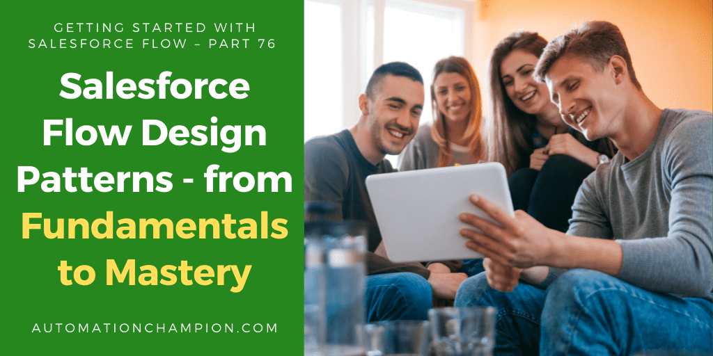 Getting Started with Salesforce Flow – Part 76 (Salesforce Flow Design Patterns – from Fundamentals to Mastery)