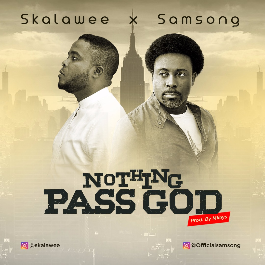 GOSPEL MUSIC: SKALAWEE X SAMSONG – NOTHING PASS GOD