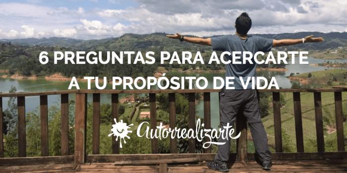 6 PREGUNTAS PARA ACERCARTE A TU PROPOSITO DE VIDA
