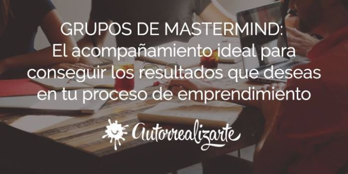 GRUPOS DE MASTERMIND: El acompañamiento ideal para conseguir los resultados que deseas en tu proceso de emprendimiento