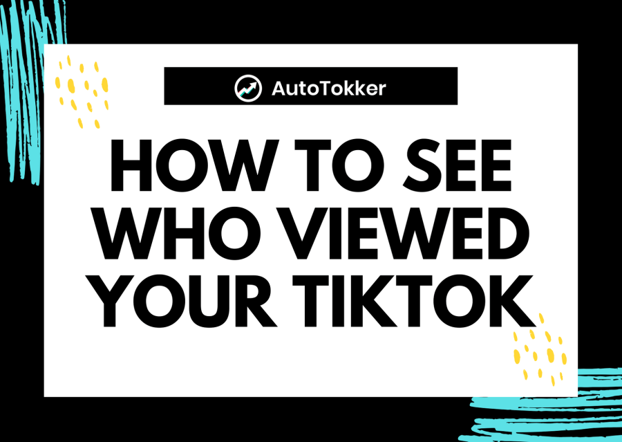 Can you see who has viewed your TikTok videos and profile?