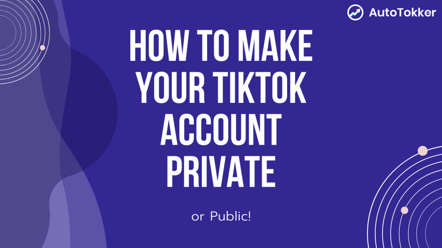 How to make your TikTok account private? How To make your TikTok account public?