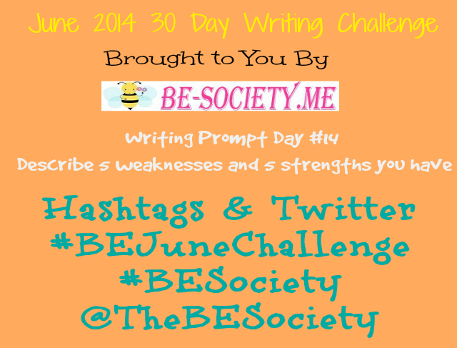 @TheBESociety Writing Challenge Day # 14- Strengths & Weaknesses #TheBESociety #BEJuneChallenge