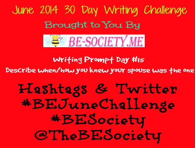 @TheBESociety June Blog Challenge Day # 15 How/When you knew your spouse was the one #TheBESociety #BEJuneChallenge