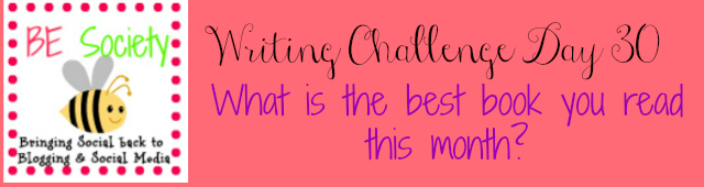 30/31 @TheBEsociety blogging Challenge July 2014- Best Book this month- #besociety #bejulychallenge
