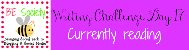 17/31- Writing Challenge with @thebesociety -Currently Reading #besociety #bejulychallenge