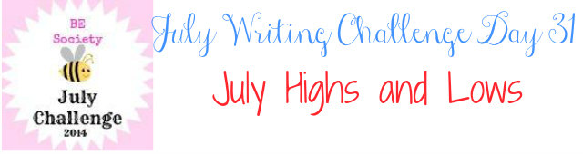 31/31 July Writing Challenge with @theBEsociety- highs and lows #besociety #bejulychallenge