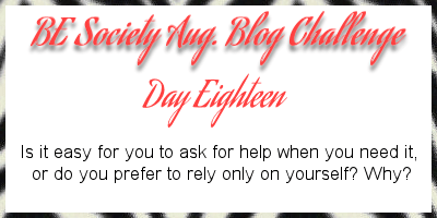 18/31- August @TheBESociety Blog Writing Challenge -asking for help #besociety #beaugchallenge