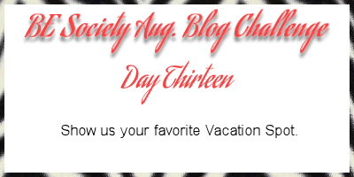 13/31- Be Society Aug Blog Writing Challnege-Vacation Spot #besociety #beaugchallenge