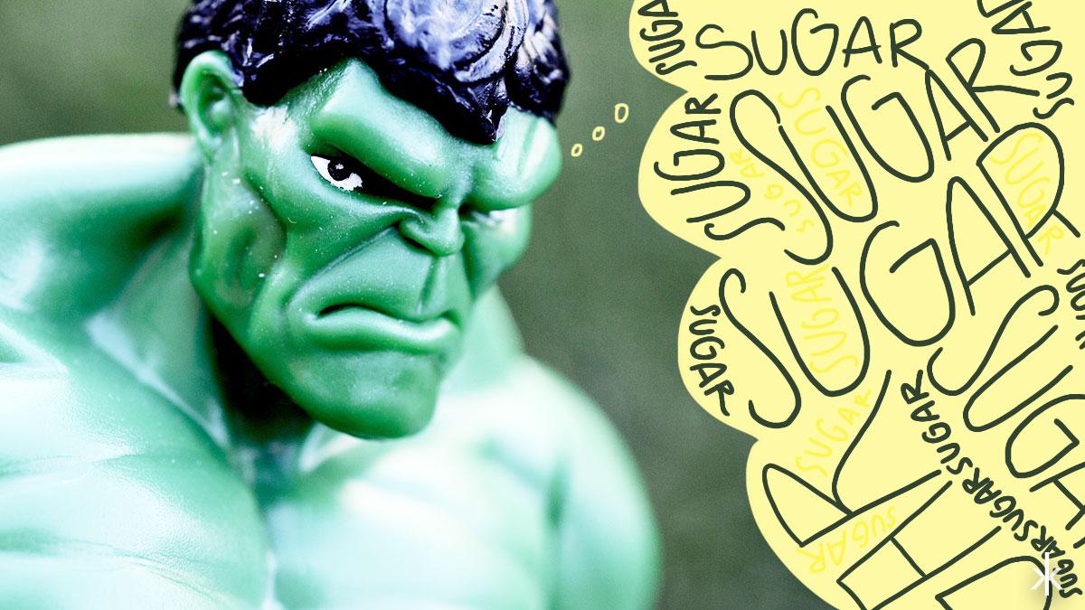 Kein Zucker, und ich werd zum Hulk!