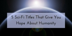 scifi hope about humanity