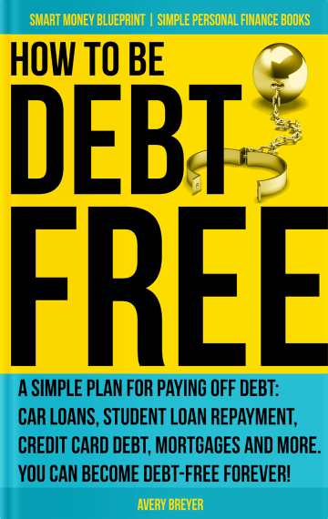 How to Be Debt Free by Avery Breyer Kindle and Paperback Book formerly published as Your Road to Wealth Starts Here