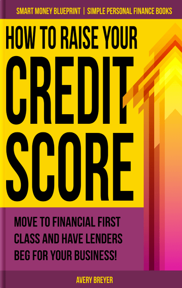 How to Raise Your Credit Score by Avery Breyer (Kindle and Paperback book)