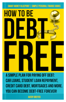 How to Be Debt Free by Avery Breyer