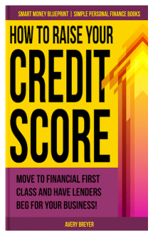 How to Raise Your Credit Score by Avery Breyer