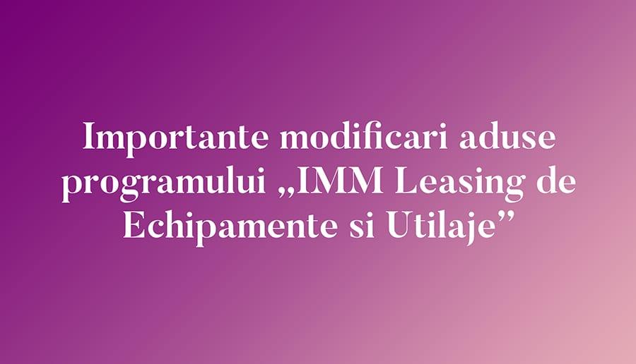 Importante modificari aduse programului IMM Leasing de Echipamente si Utilaje