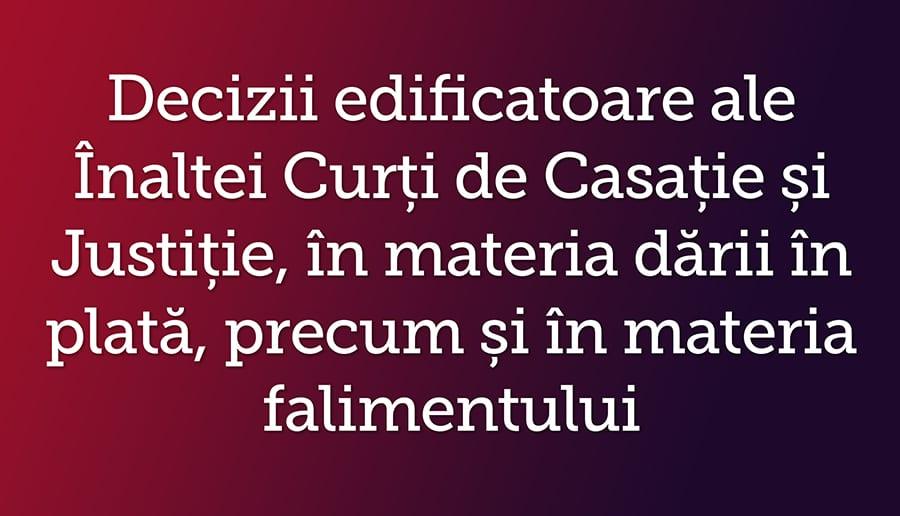 Decizii edificatoare ale Inaltei Curti de Casatie si Justitie, in materia darii in plata, precum si in materia falimentului