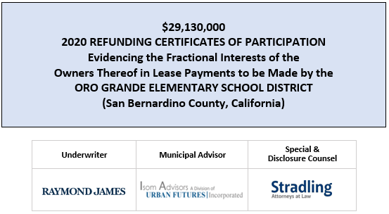 $29,130,000 2020 REFUNDING CERTIFICATES OF PARTICIPATION Evidencing the Fractional Interests of the Owners Thereof in Lease Payments to be Made by the ORO GRANDE ELEMENTARY SCHOOL DISTRICT (San Bernardino County, California) FOS POSTED 6-25-20