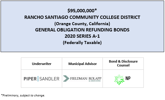 SUPPLEMENT DATED JULY 31, 2020 TO THE PRELIMINARY OFFICIAL STATEMENT DATED JULY 30, 2020 RELATING TO THE $95,000,000* RANCHO SANTIAGO COMMUNITY COLLEGE DISTRICT (Orange County, California) GENERAL OBLIGATION REFUNDING BONDS 2020 SERIES A-1 (Federally Taxable) POS POSTED 7-30-20