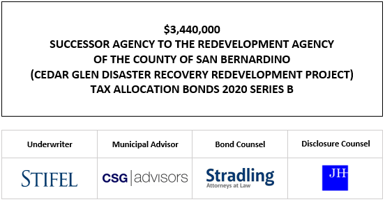$3,440,000 SUCCESSOR AGENCY TO THE REDEVELOPMENT AGENCY OF THE COUNTY OF SAN BERNARDINO (CEDAR GLEN DISASTER RECOVERY REDEVELOPMENT PROJECT) TAX ALLOCATION BONDS 2020 SERIES B FOS POSTED 10-12-20