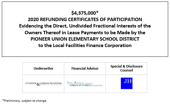 $4,375,000* 2020 REFUNDING CERTIFICATES OF PARTICIPATION Evidencing the Direct, Undivided Fractional Interests of the Owners Thereof in Lease Payments to be Made by the PIONEER UNION ELEMENTARY SCHOOL DISTRICT to the Local Facilities Finance Corporation POS POSTED 10-8-20