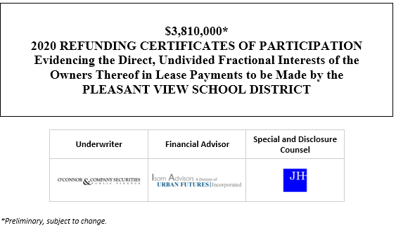$3,810,000* 2020 REFUNDING CERTIFICATES OF PARTICIPATION Evidencing the Direct, Undivided Fractional Interests of the Owners Thereof in Lease Payments to be Made by the PLEASANT VIEW SCHOOL DISTRICT POS POSTED 11-4-20
