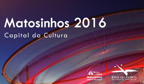 Matosinhos_Capital_da_Cultura_do_Eixo_Atl_ntico_2016web_1_570_9999