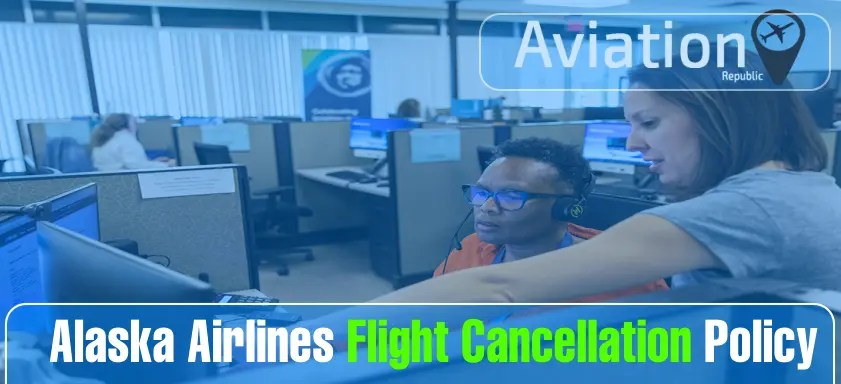 How To Cancel an Alaska Airlines Flight Reservations: Rule and Policy