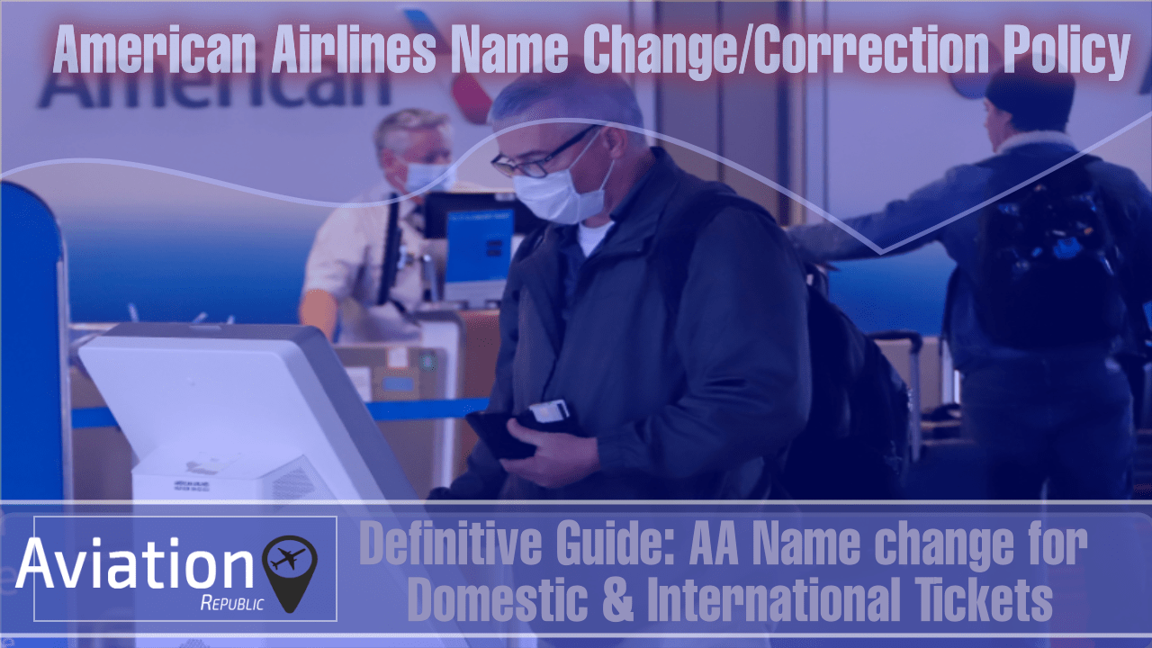 How to Change Name on AA Ticket: American Airlines Ticket Changes