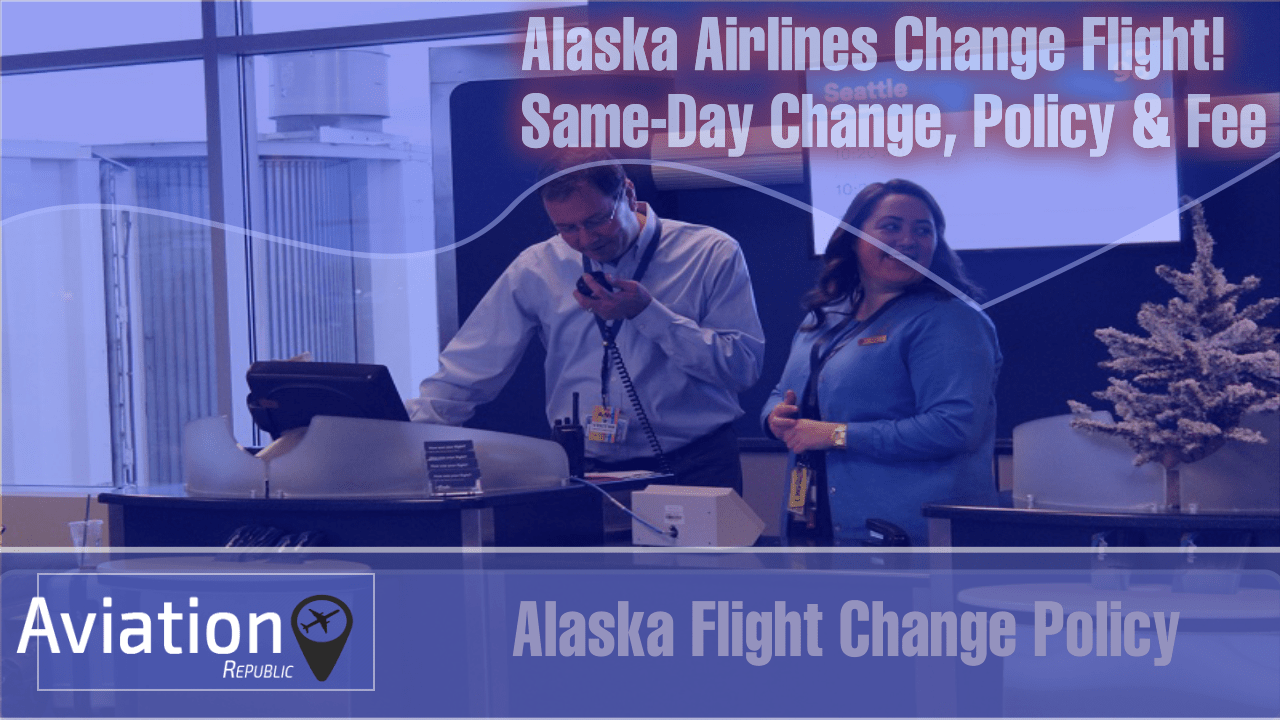 Alaska Airlines Flight Change Policy & Fee: Standby & Same day Changes: All you need to know