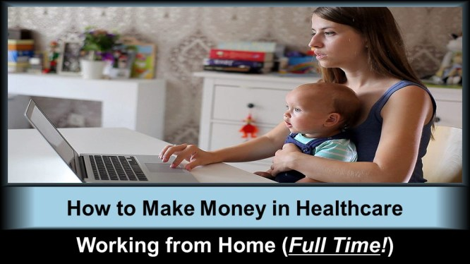 """""""How to Make Money in Healthcare Working from Home (Full Time!)"""""""