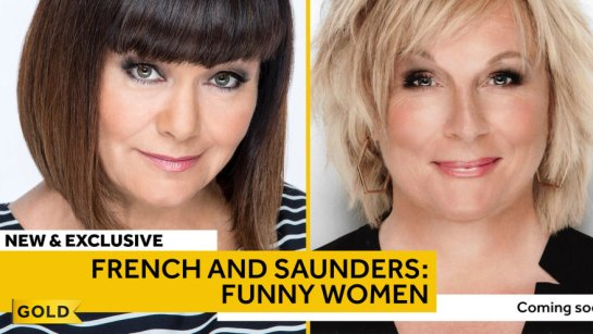 Dawn French and Jennifer Saunders Funny Women two hour special for Gold