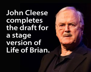 John Cleese has completed the draft for a stage version of Life of Brian