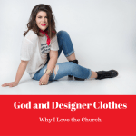 God and Designer Clothes: Why I Love the Church