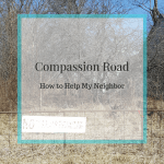 Walking Compassion Road: How to Help my Neighbor