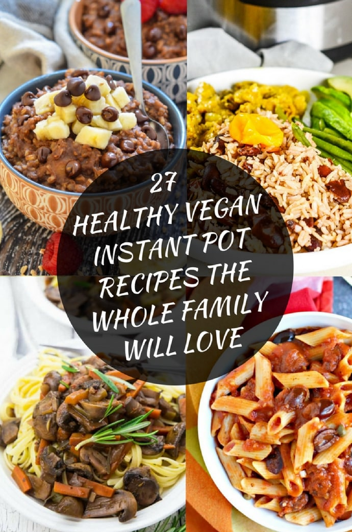 27 Healthy Vegan Instant Pot Recipes the Whole Family Will Love