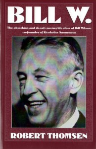Bill W The Deeply Moving Life Story of Bill Wilson