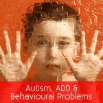 Autism, ADD and Behavioural Problems