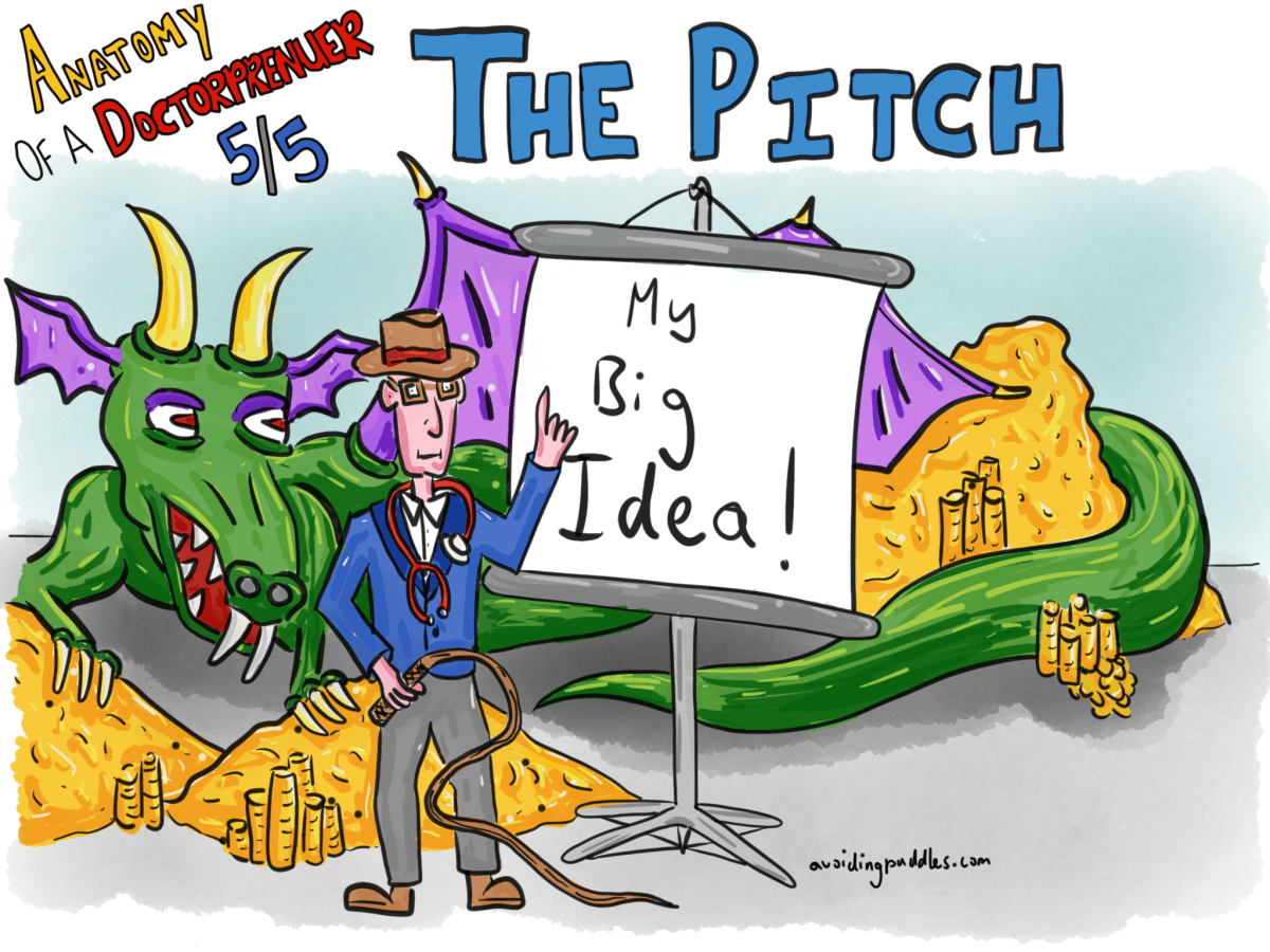Anatomy of a Doctorpreneur 5/5 – The Pitch
