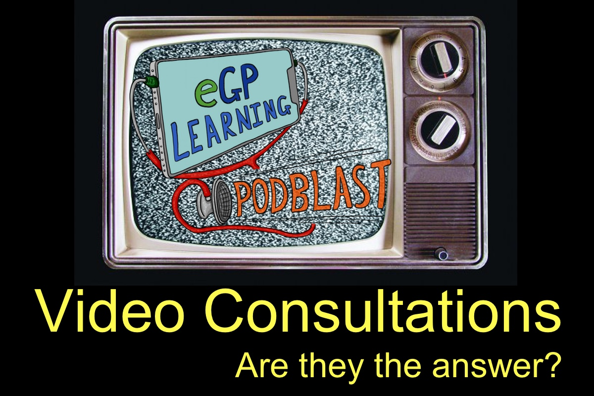 Are video consultations the future of General Practice? – eGPLearning PodBlast