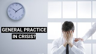 Is General Practice in crisis? eGPLearning Podblast 20/8/21