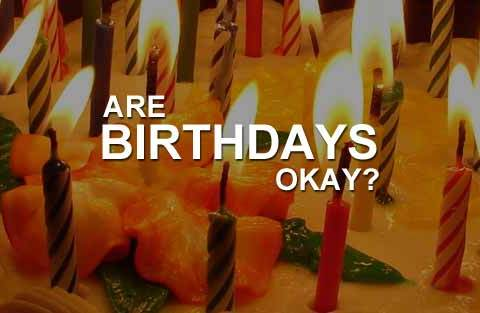 Are Birthdays Okay?
