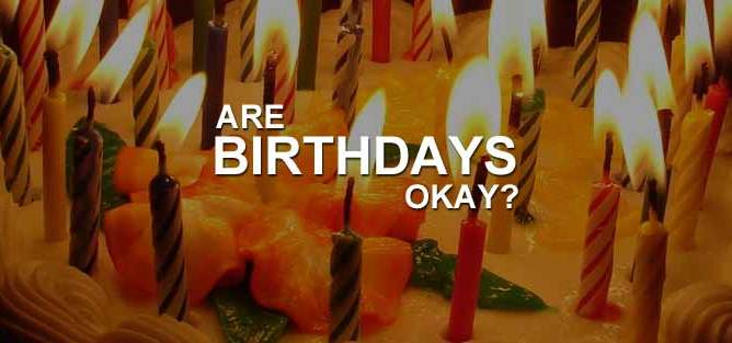 Are Birthdays Okay?