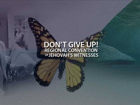 Don't Give Up Convention of Jehovah's Witnesses