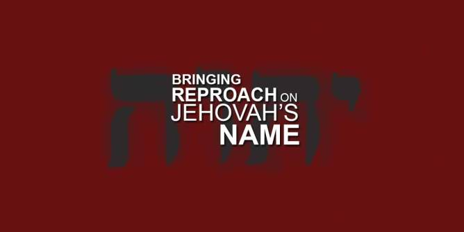 Bringing Reproach on Jehovah's Name