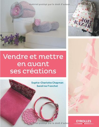 Vendre et mettre en avant ses créations de Sophie-Charlotte Chapman et Sandrine Franchet