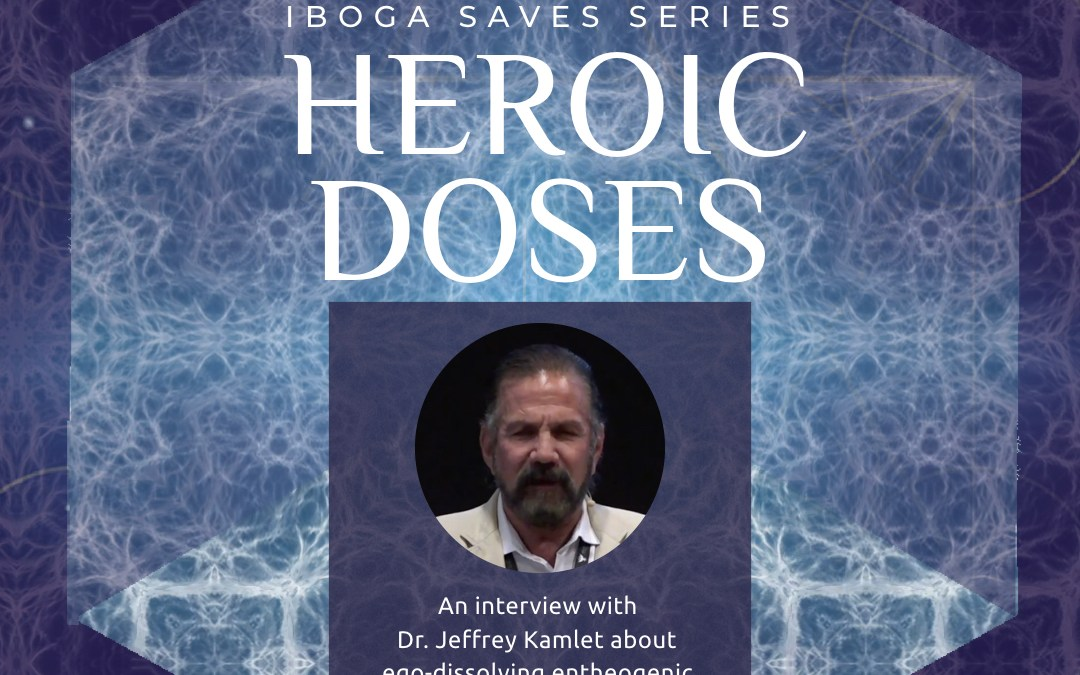 Heroic Doses: An interview with Dr. Jeffrey Kamlet about ibogaine for opioid addiction-copy