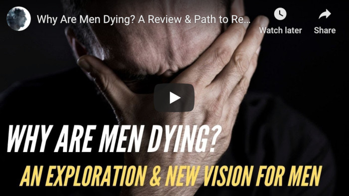 Watch: Why Are Men Dying? An Exploration & Path to Recovery