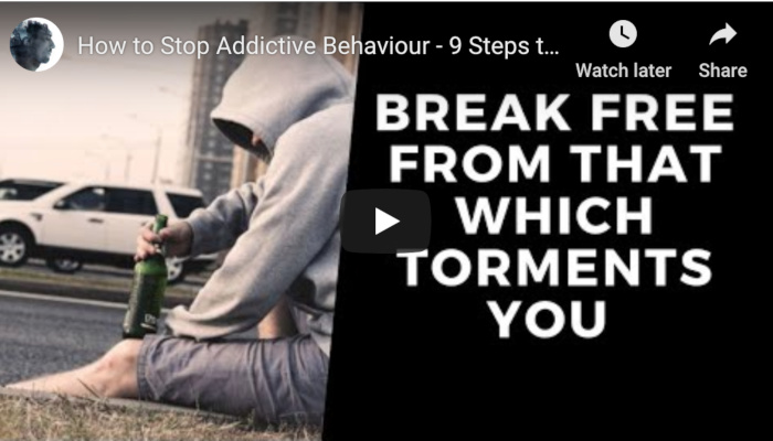 How to Stop Addictive Behaviour (Video) – 9 Steps to Freedom